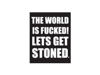 SWAG Sticker - The World Is Fucked... Let's Get Stoned!