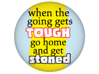 "SWAG Button - 1.25"" With Rotating Pin - When The Going Gets Tough... Stoned 2138"