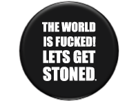 "SWAG Magnet - 1.25"" Round - The World Is Fucked Let's Get Stoned 4887"
