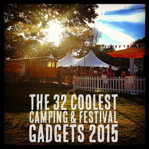 The 32 Coolest Camping Festival Gadgets 2015