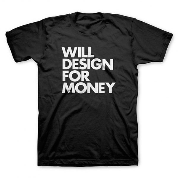 Buy 'Will Design For Money' T-Shirt and other gifts online - The Fowndry