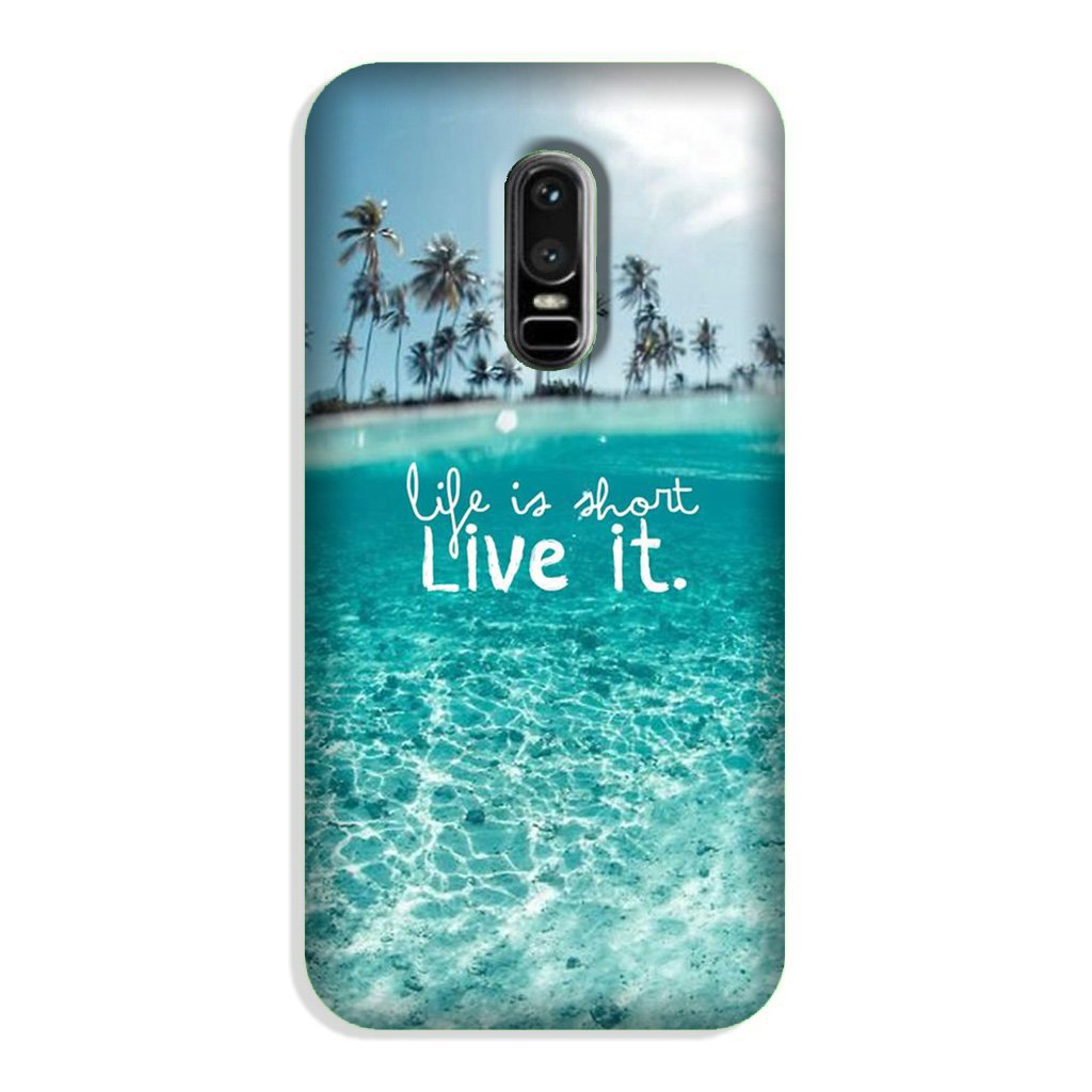 Life is short live it Case for OnePlus 6