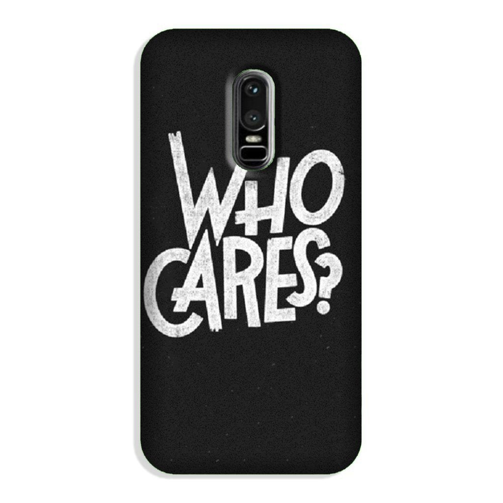Who Cares Case for OnePlus 6