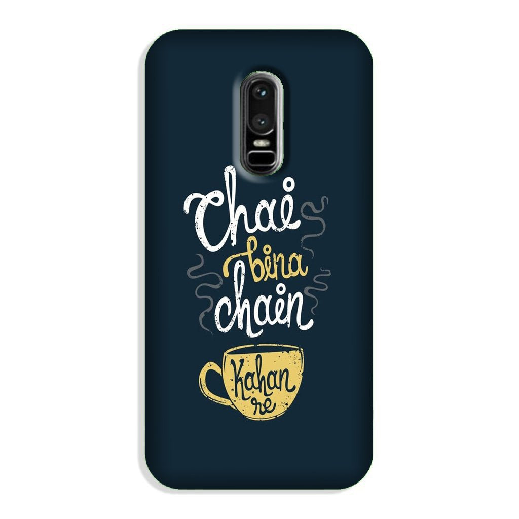 Chai Bina Chain Kahan Case for OnePlus 6  (Design - 144)