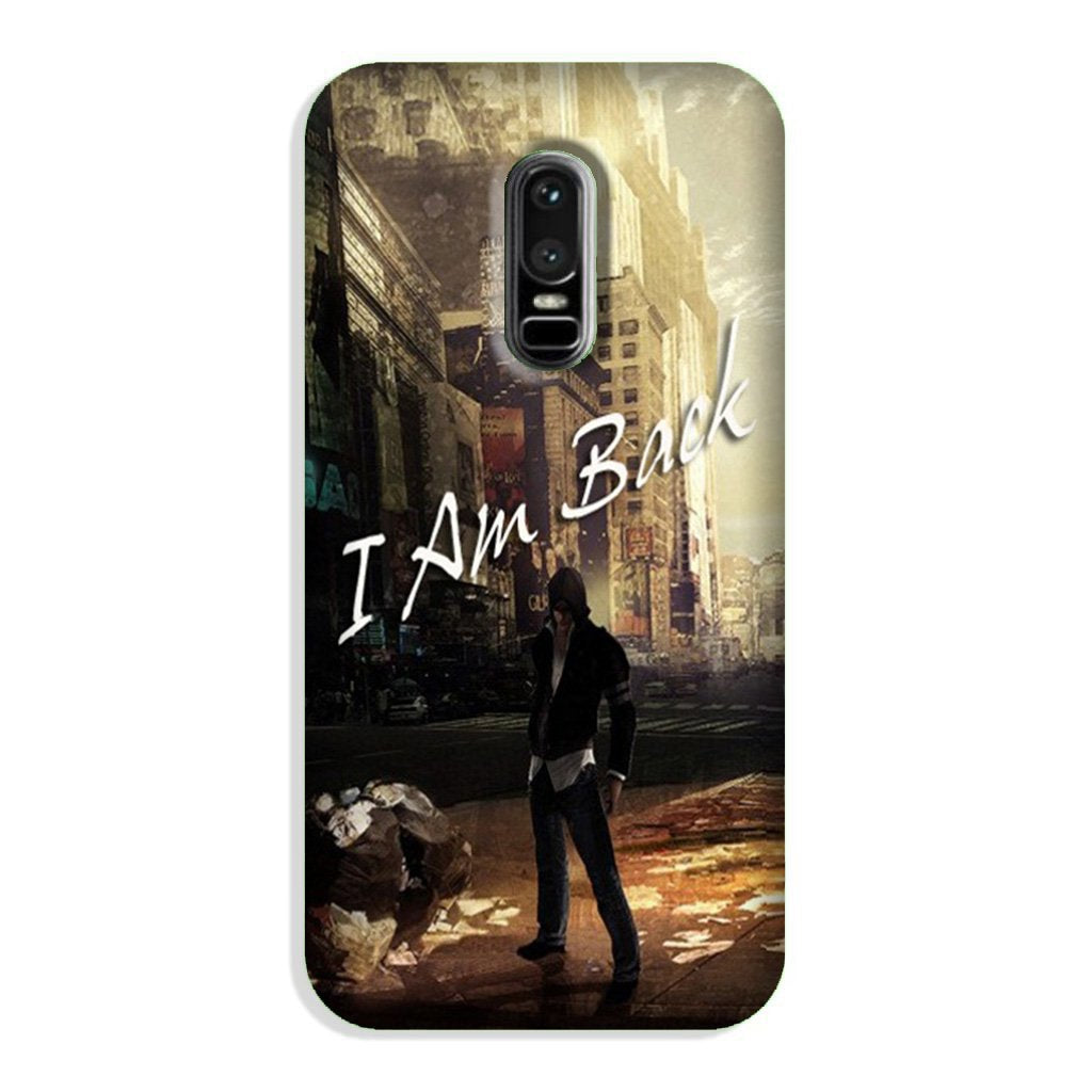 I am Back Case for OnePlus 6 (Design No. 296)