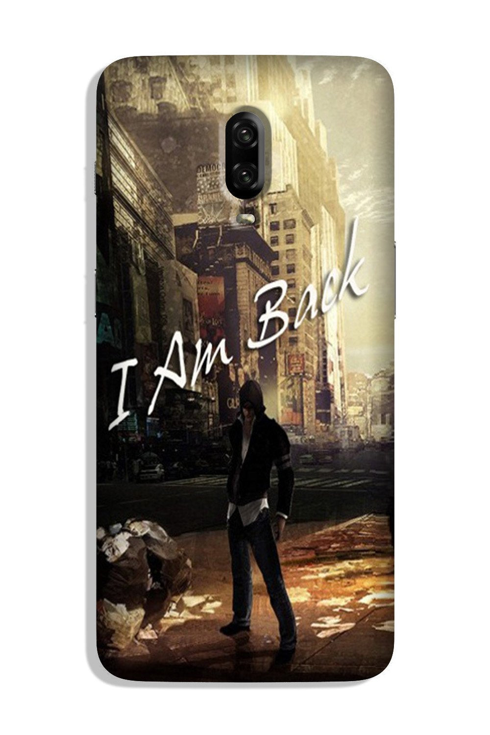 I am Back Case for OnePlus 6T (Design No. 296)