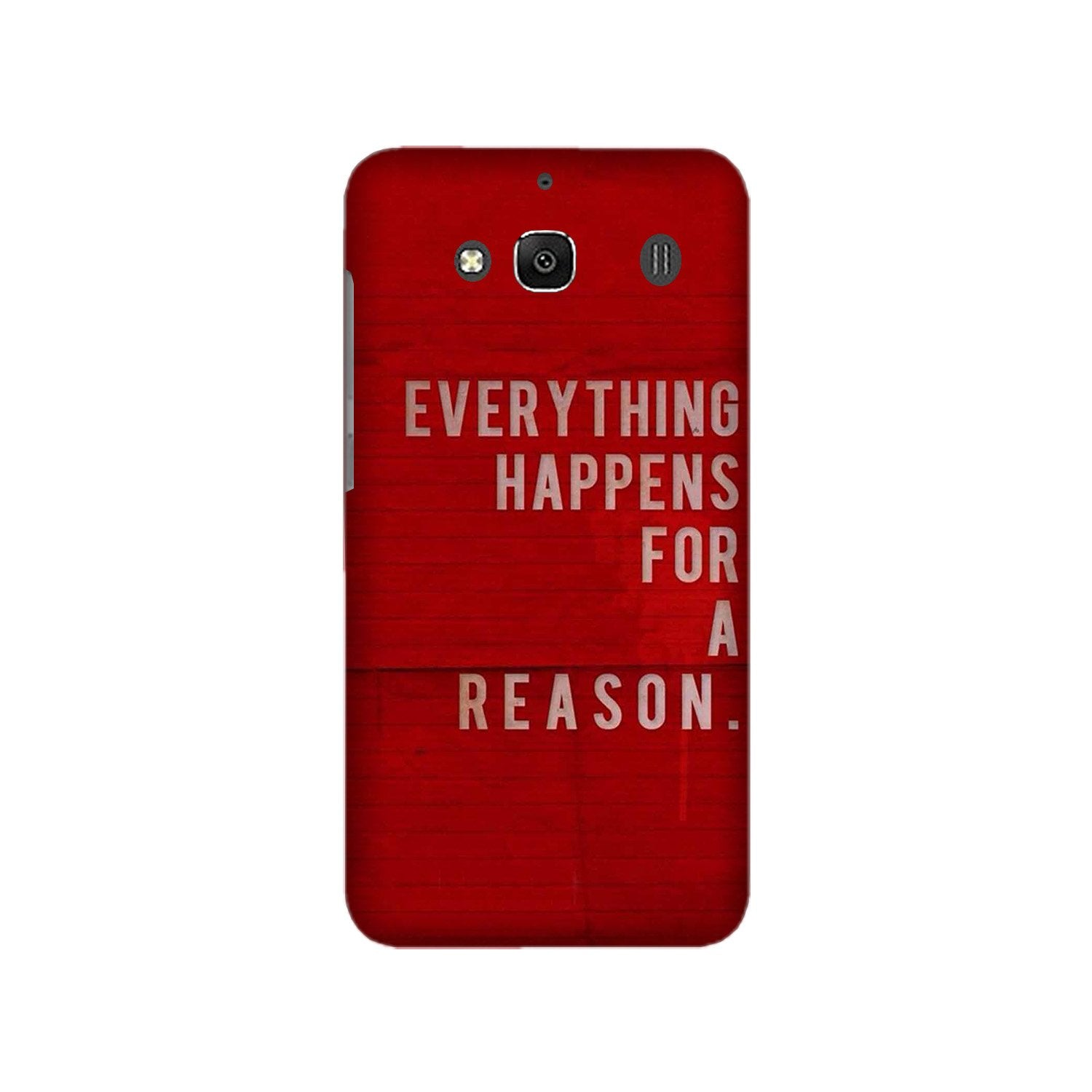 Everything Happens Reason Mobile Back Case for Redmi 2 Prime  (Design - 378)
