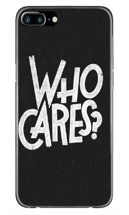 Who Cares Case for iPhone 7 Plus