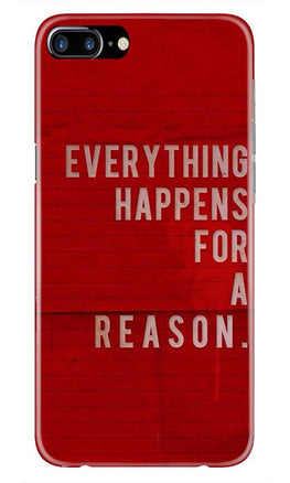 Everything Happens Reason Mobile Back Case for iPhone 7 Plus  (Design - 378)