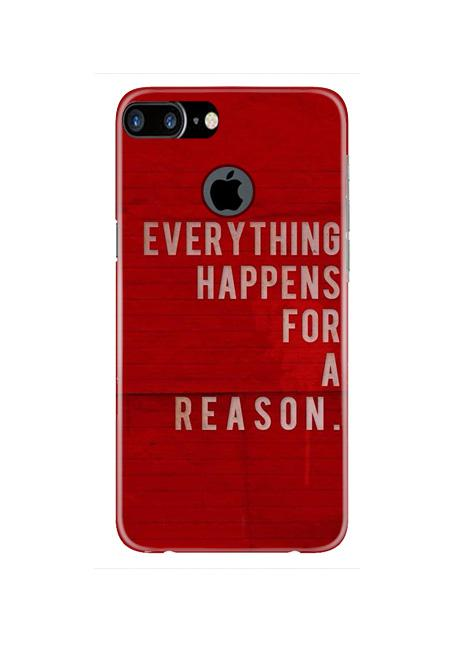 Everything Happens Reason Mobile Back Case for iPhone 7 Plus Logo Cut  (Design - 378)