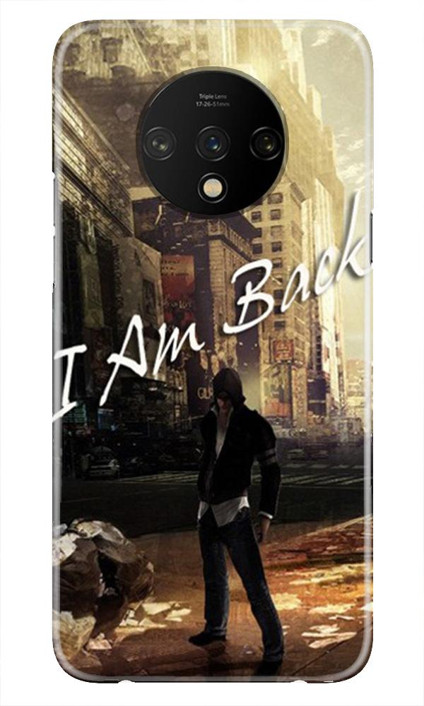 I am Back Case for OnePlus 7T (Design No. 296)