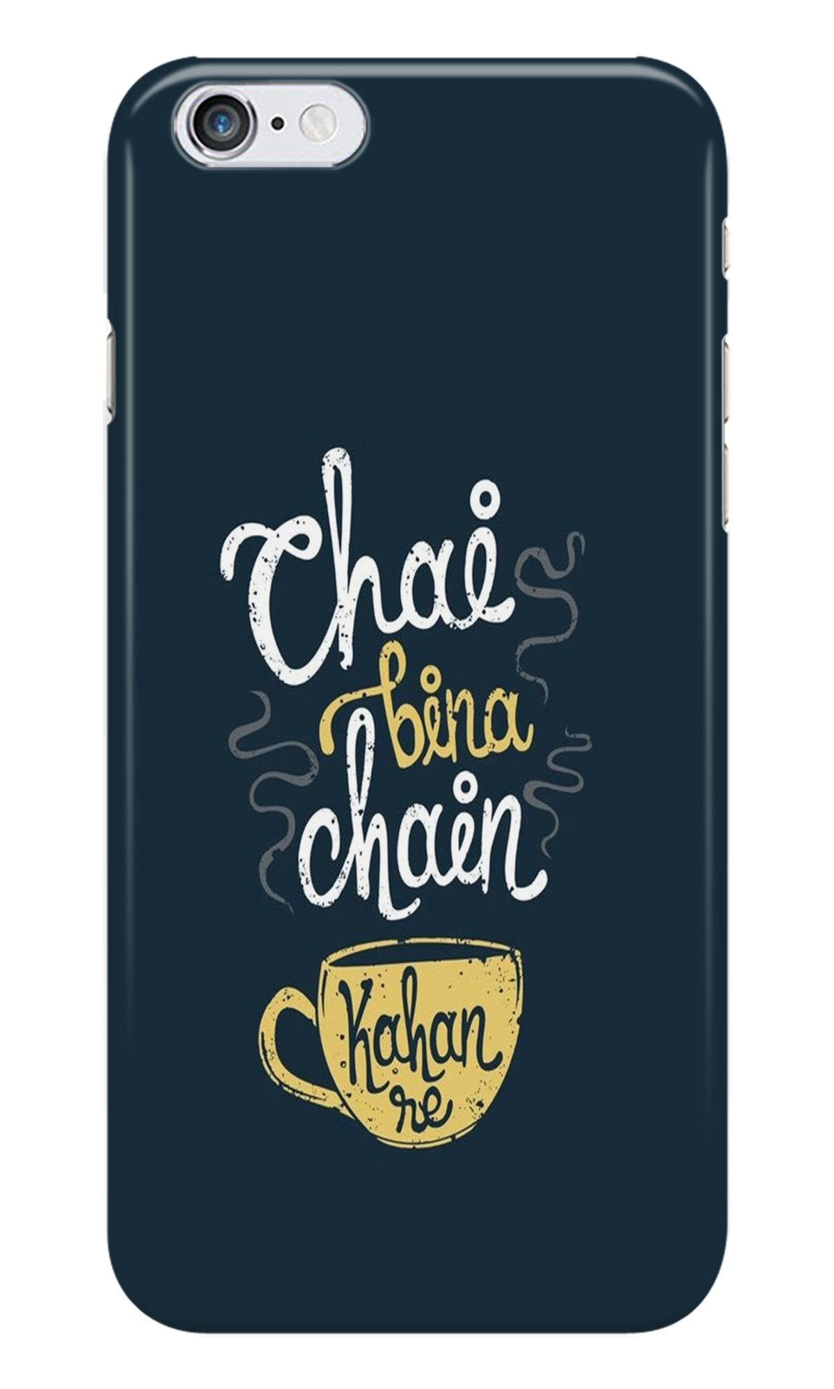 Chai Bina Chain Kahan Case for iPhone 6/ 6s  (Design - 144)