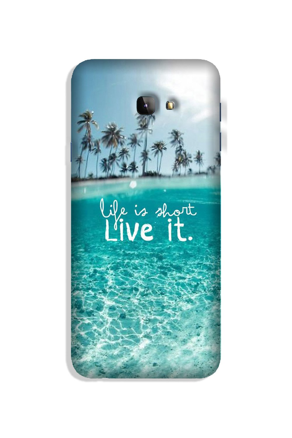 Life is short live it Case for Galaxy J4 Plus