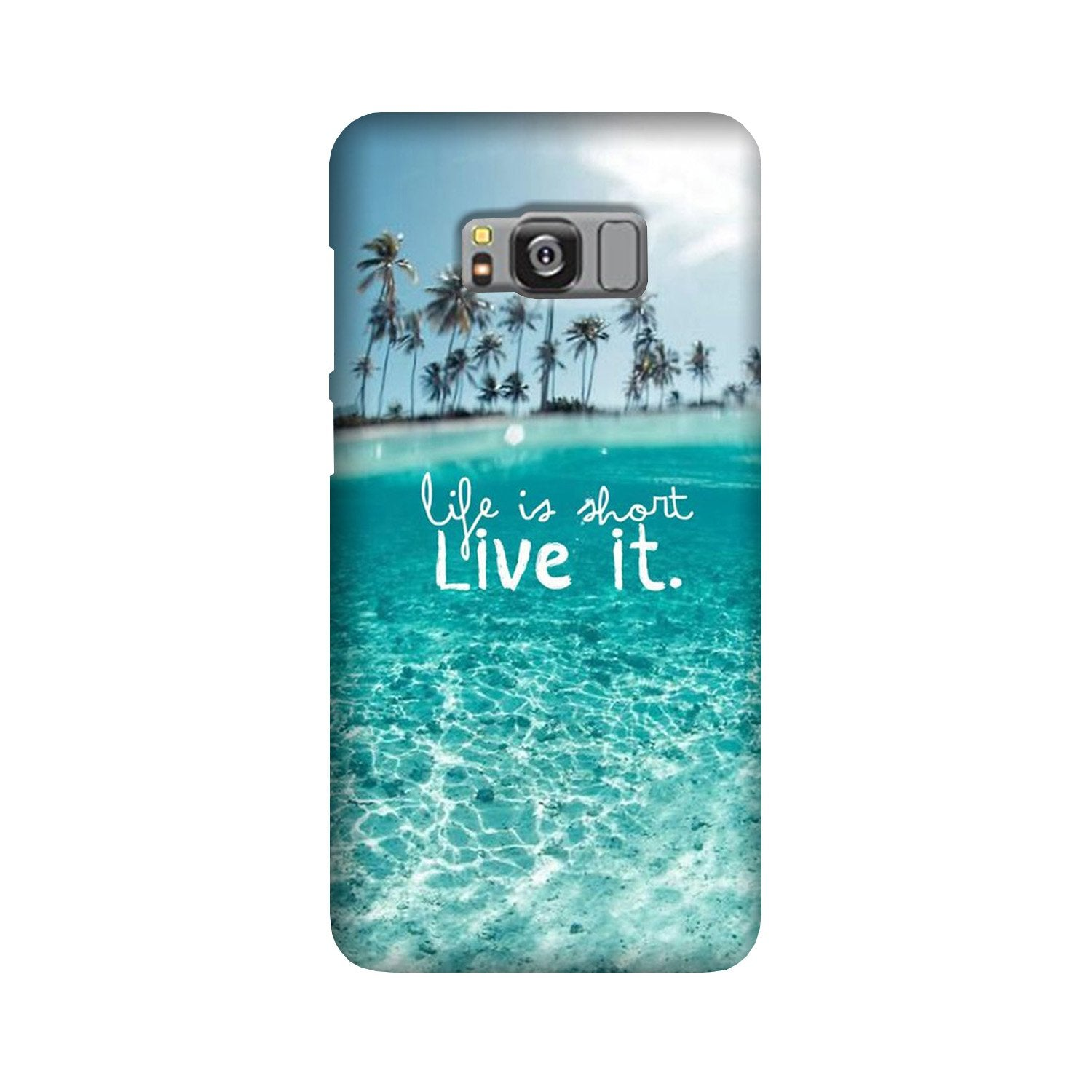 Life is short live it Case for Galaxy S8 Plus