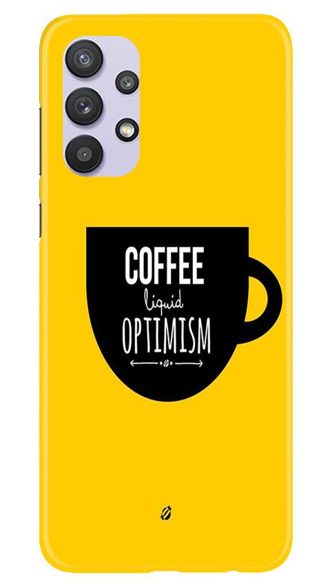 Coffee Optimism Mobile Back Case for Samsung Galaxy A32 (Design - 353)