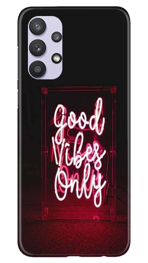 Good Vibes Only Mobile Back Case for Samsung Galaxy A32 (Design - 354)
