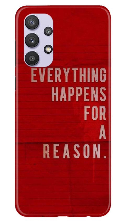 Everything Happens Reason Mobile Back Case for Samsung Galaxy A32 (Design - 378)