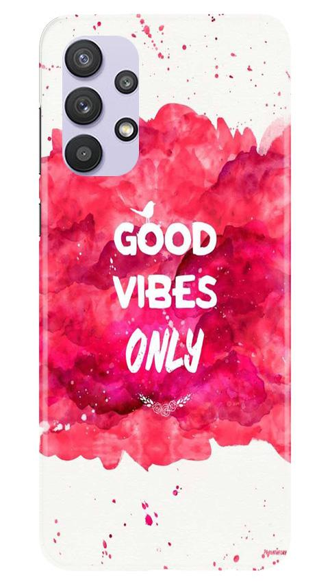 Good Vibes Only Mobile Back Case for Samsung Galaxy A32 (Design - 393)