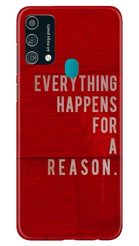 Everything Happens Reason Mobile Back Case for Samsung Galaxy F41 (Design - 378)