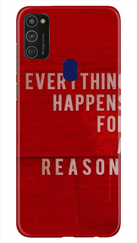 Everything Happens Reason Mobile Back Case for Samsung Galaxy M21   (Design - 378)