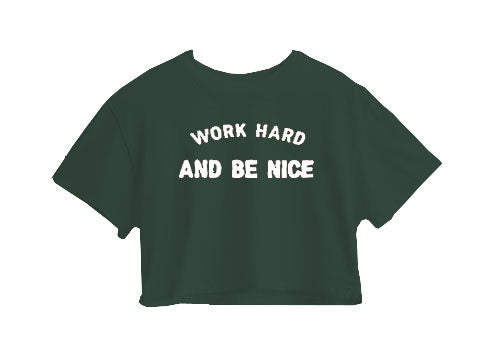Work Hard And Be Nice Crop Top