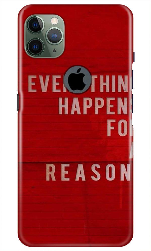 Everything Happens Reason Mobile Back Case for iPhone 11 Pro Max Logo Cut (Design - 378)