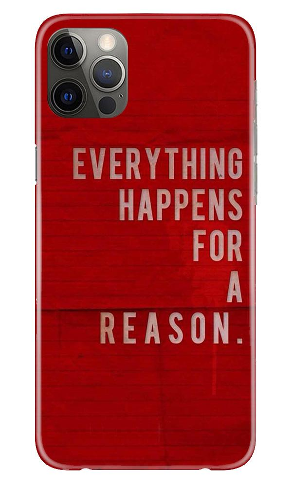 Everything Happens Reason Mobile Back Case for iPhone 12 Pro Max (Design - 378)