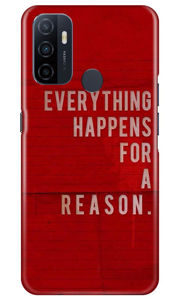 Everything Happens Reason Mobile Back Case for Oppo A53 (Design - 378)
