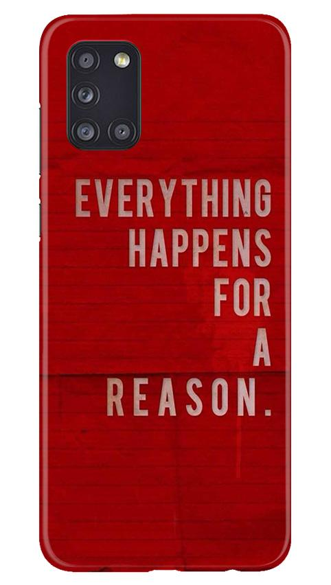 Everything Happens Reason Mobile Back Case for Samsung Galaxy A31 (Design - 378)