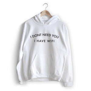 I Don't Need You Hoodie
