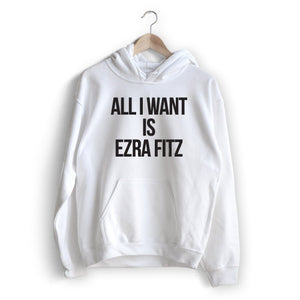 All I Want is Ezra Hoodie