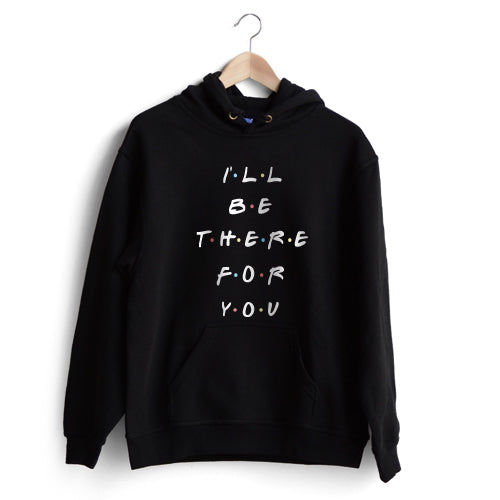 I'll be there for you Hoodie