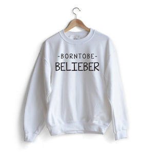 Born to be Belieber Sweat