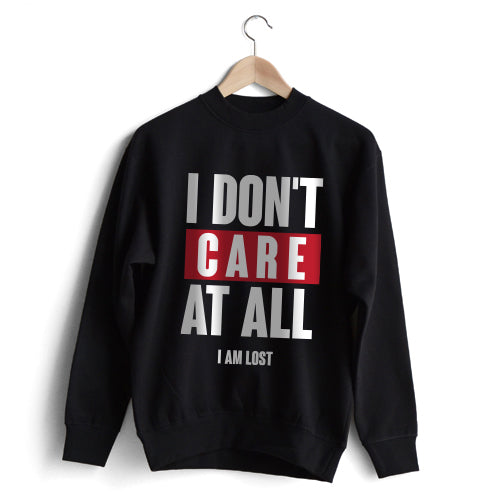 I Don't Care Sweatshirt