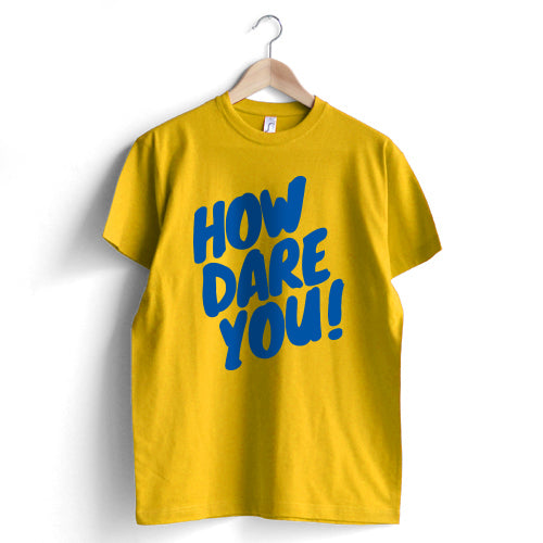 How Dare You T-Shirt