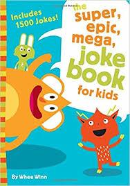 The Super, Epic, Mega Joke Book For Kids