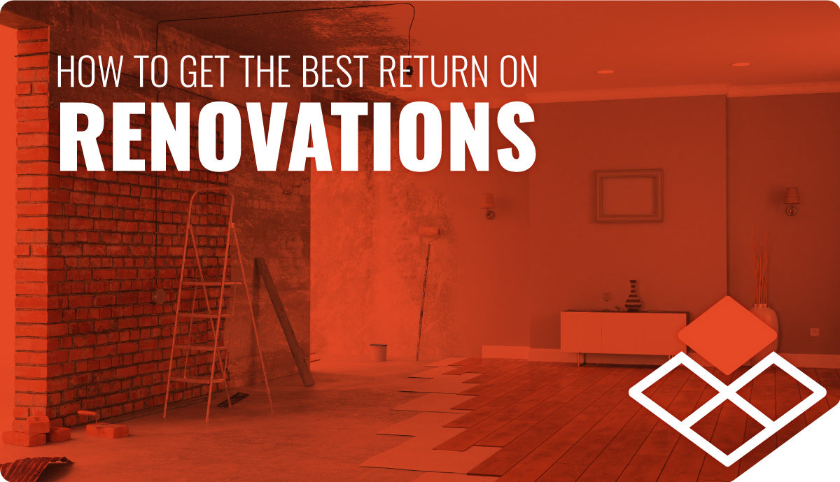 How to Get the Best Return on Renovations