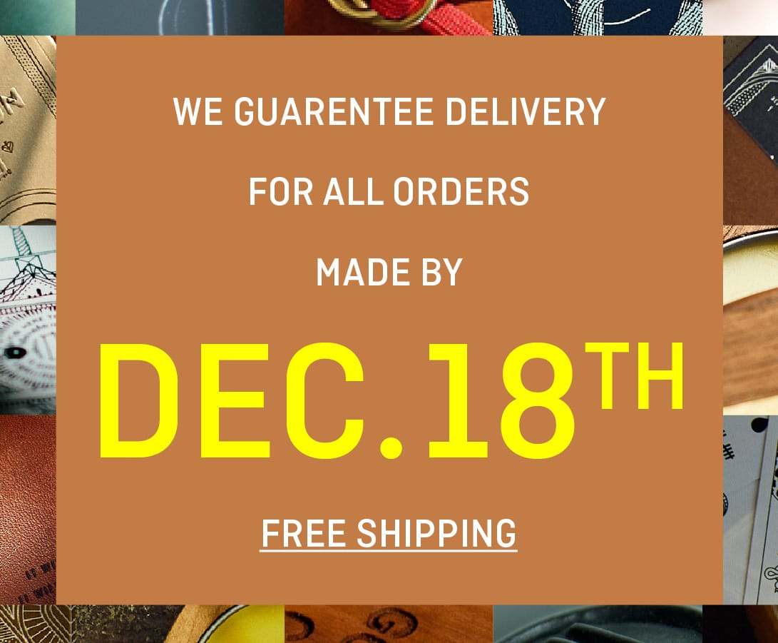 We Guarentee Delivery for All Orders Made By Dec. 18th
