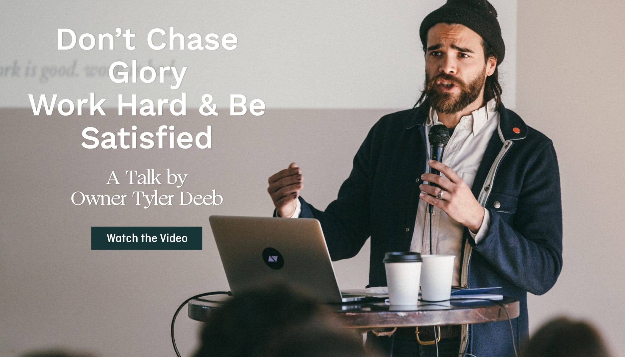 Don't Chase Glory. Work Hard & Be Satisfied - A Talk by Owner Tyler Deeb