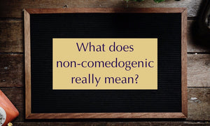 What does non-comedogenic really mean?