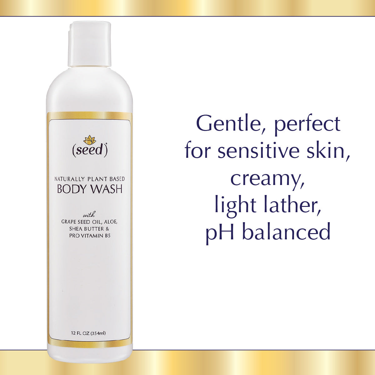 Seed Body Wash is gentle for sensitive skin with light lather and pH balanced