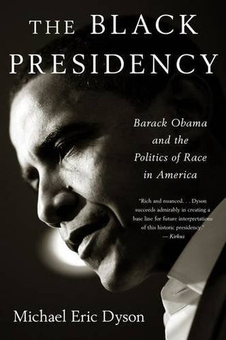 The Black Presidency: Barack Obama and the Politics of Race in America