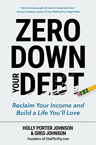 Zero Down Your Debt: Reclaim Your Income and Build a Life You'll Love