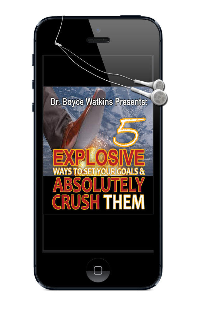 Dr. Boyce Watkins Presents:  5 Explosive Ways to Set Your Goals and Absolutely Crush Them (Audio Download)