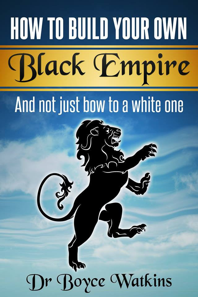 How To Build Your Own Black Empire And Not Just Bow To A White One