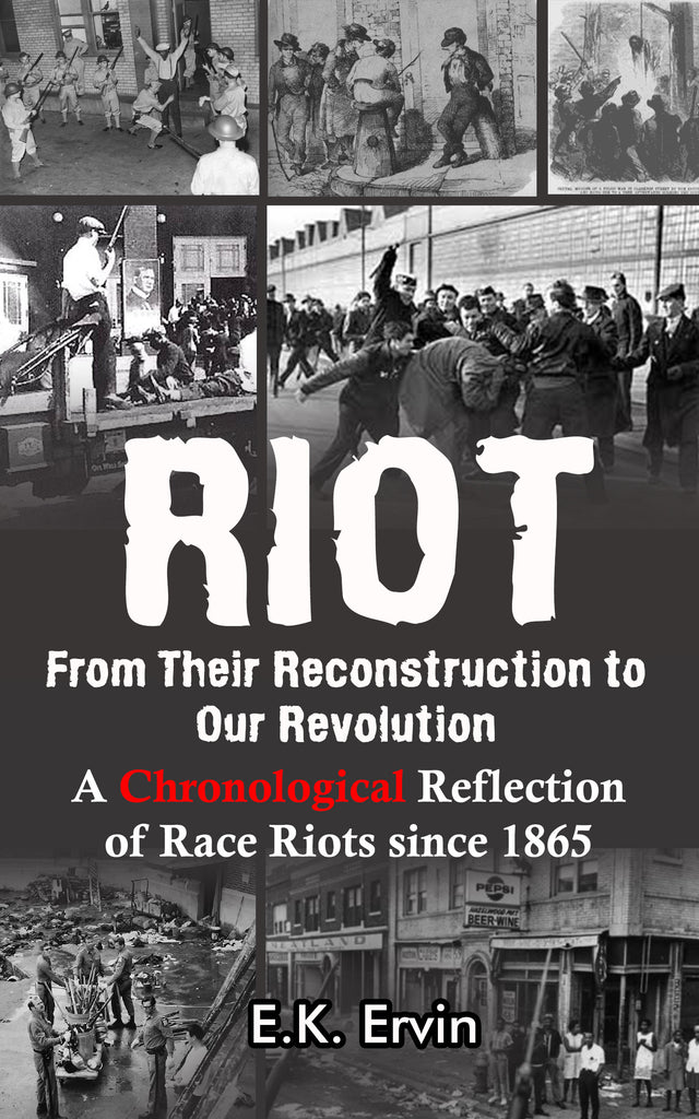 RIOT: From Their Reconstruction to Our Revolution - - A Chronological Reflection of Race Riots Since 1865