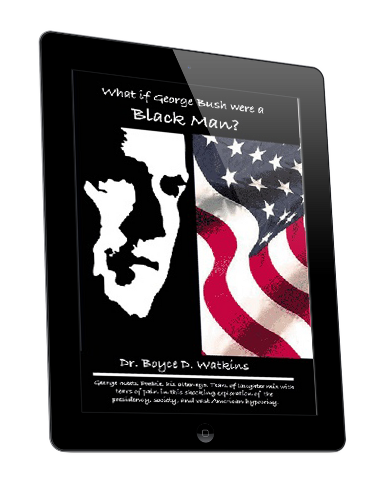 What If George Bush Were a Black Man? by Dr. Boyce Watkins (E-Book)