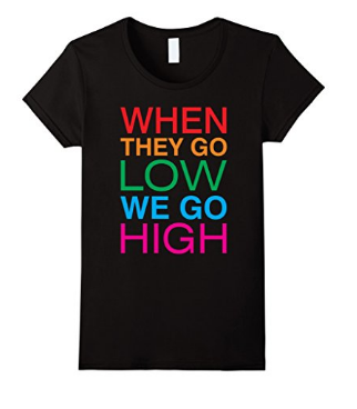Women's When They Go Low We Go High T-Shirt