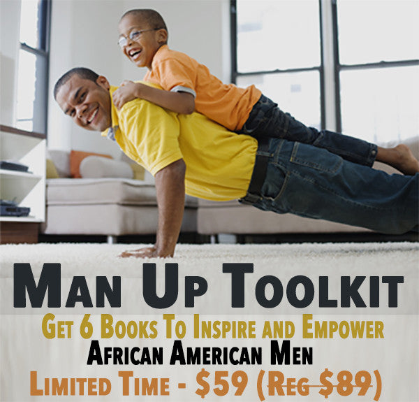 MAN UP Toolkit:  Keys To Inspire and Empower African-American Men