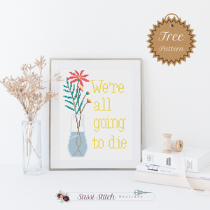 Free We're All Going to Die Cross Stitch Pattern